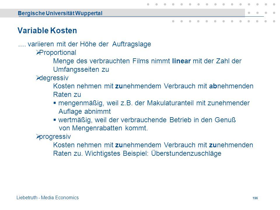 Bergische Universität Wuppertal Liebetruth - Media Economics 195 Fixe Kosten.... ändern sich bei Veränderungen der Auftragslage nicht. Sie sind rein z