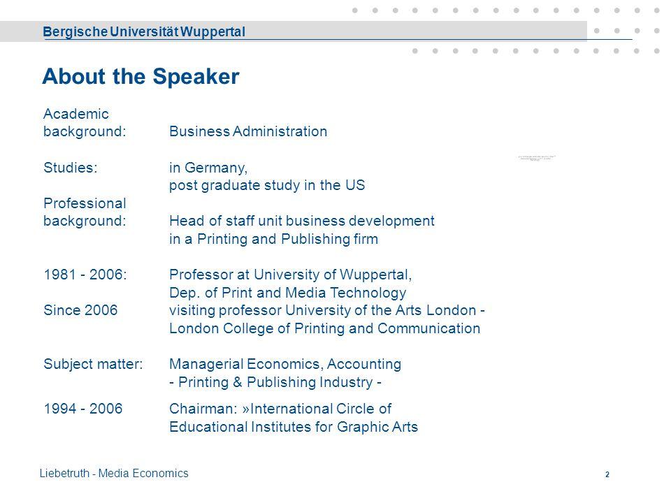 Bergische Universität Wuppertal Liebetruth - Media Economics 1 Medienökonomie Print & Media Technologie Sommersemester 2014 Prof. Dr. Dr. h.c. mult. H