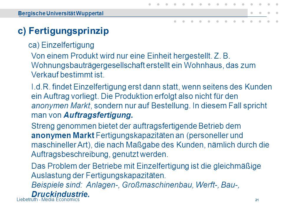 Bergische Universität Wuppertal Liebetruth - Media Economics 20 b) Vorherrschender Produktionsfaktor ba) arbeits- bb) anlage- bc) materialintensive Be