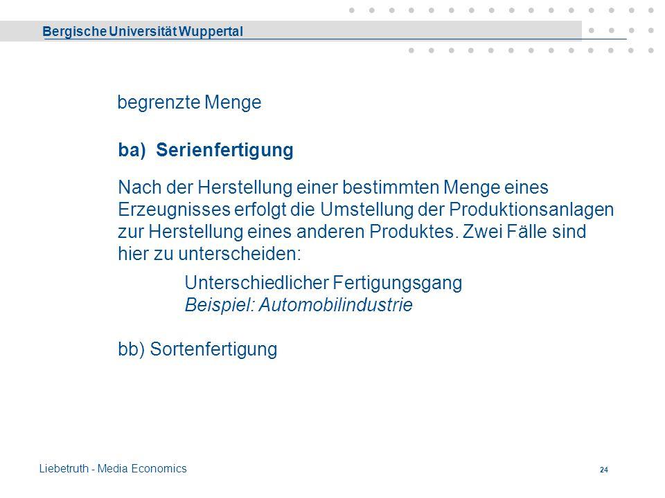 Bergische Universität Wuppertal Liebetruth - Media Economics 23 cb) Mehrfachfertigung unbegrenzte Menge Gleiches Produkt wird in unbegrenzter Menge he