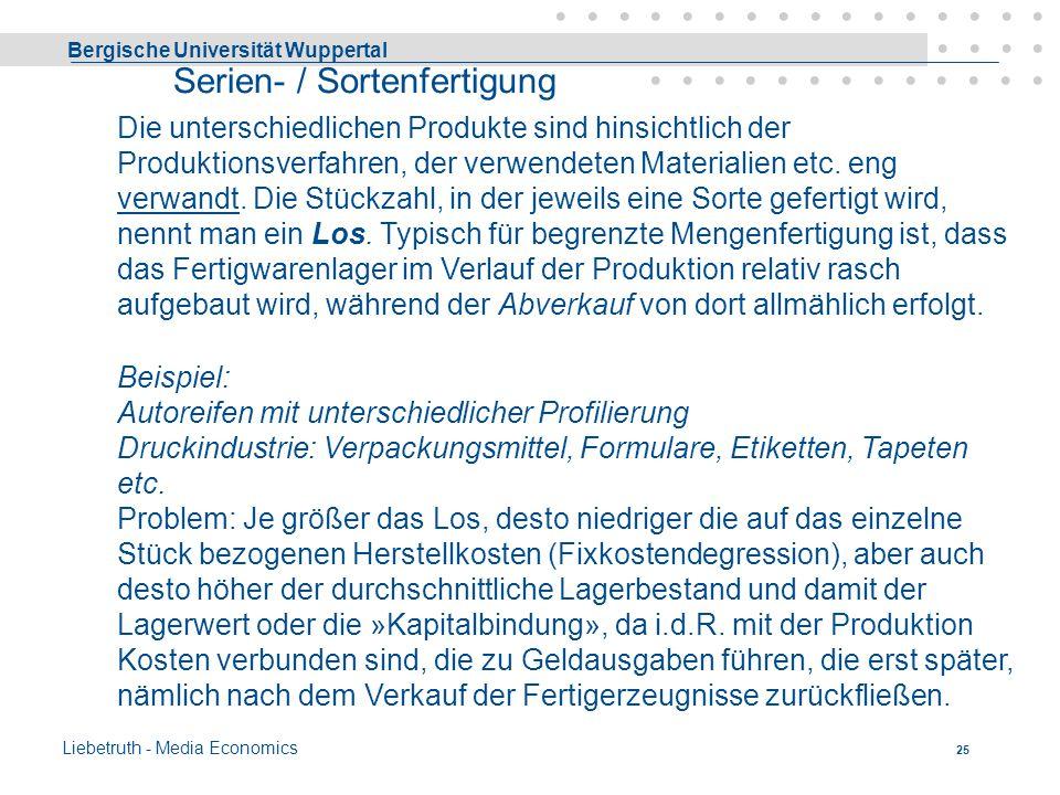 Bergische Universität Wuppertal Liebetruth - Media Economics 24 begrenzte Menge ba) Serienfertigung Nach der Herstellung einer bestimmten Menge eines
