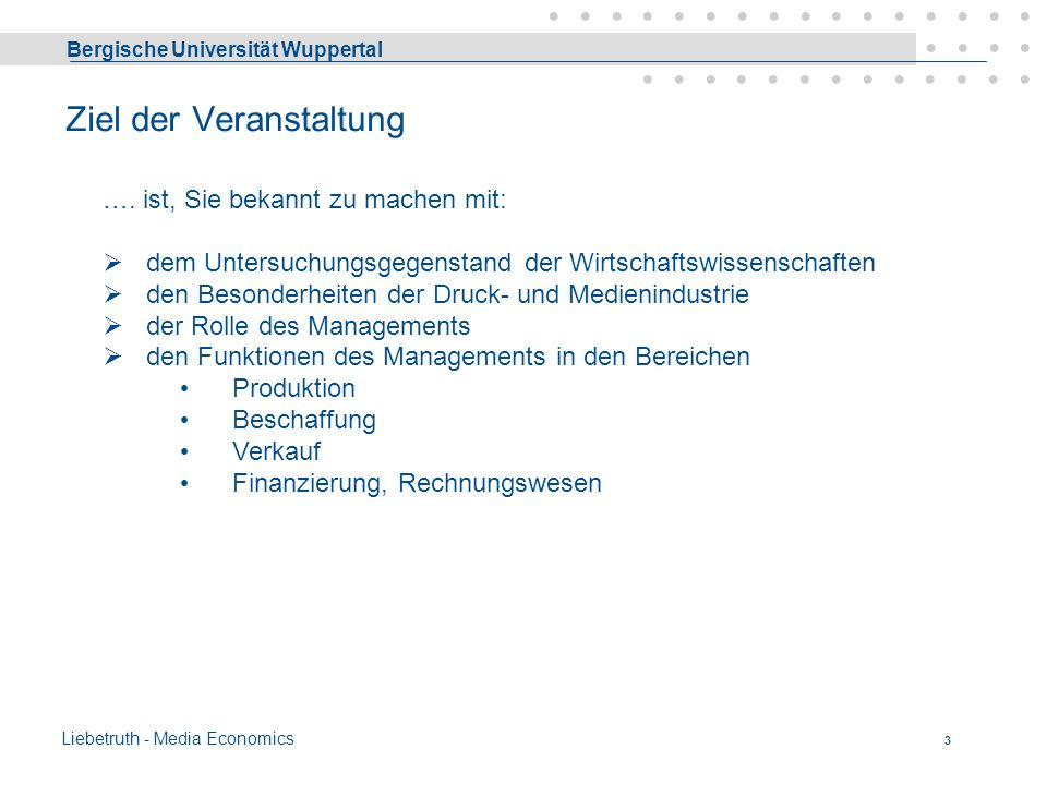 Bergische Universität Wuppertal Liebetruth - Media Economics 2 About the Speaker Academic background: Business Administration Studies: in Germany, pos