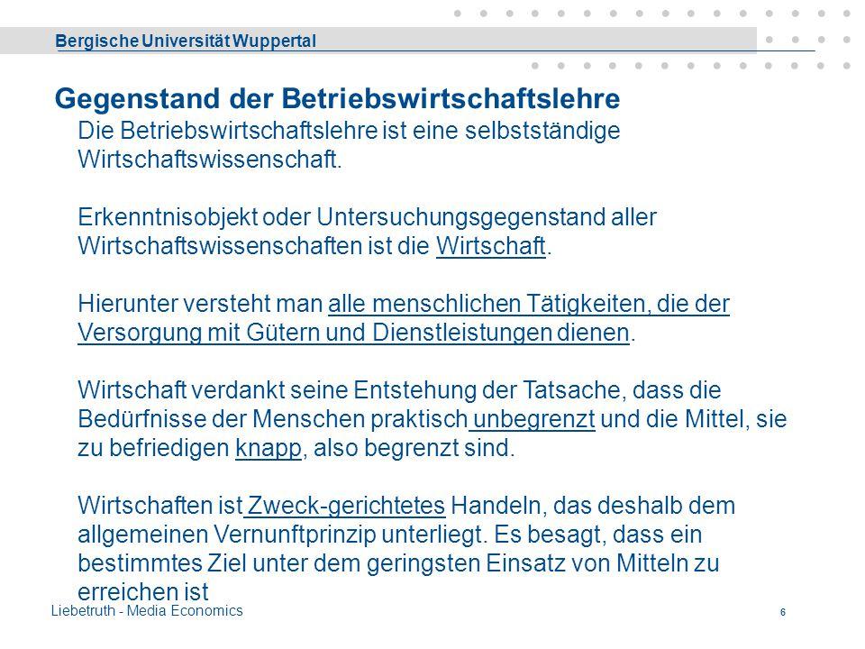 Bergische Universität Wuppertal Liebetruth - Media Economics 5 A Einführung Gegenstand der Betriebswirtschaftslehre Ökonomisches Prinzip Wirtschaftlic