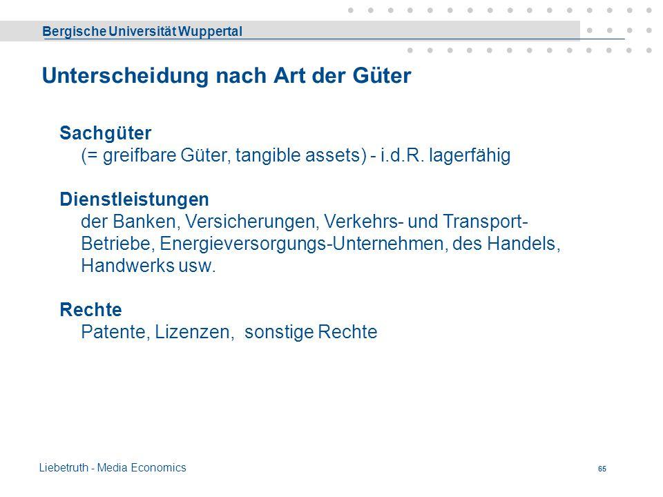Bergische Universität Wuppertal Liebetruth - Media Economics 64 E Wirtschaftsgüter Def.: Güter sind Mittel der Bedürfnisbefriedigung. Sie dienen der B