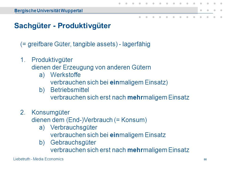 Bergische Universität Wuppertal Liebetruth - Media Economics 65 Unterscheidung nach Art der Güter Sachgüter (= greifbare Güter, tangible assets) - i.d