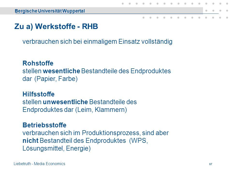 Bergische Universität Wuppertal Liebetruth - Media Economics 66 Sachgüter - Produktivgüter (= greifbare Güter, tangible assets) - lagerfähig 1.Produkt