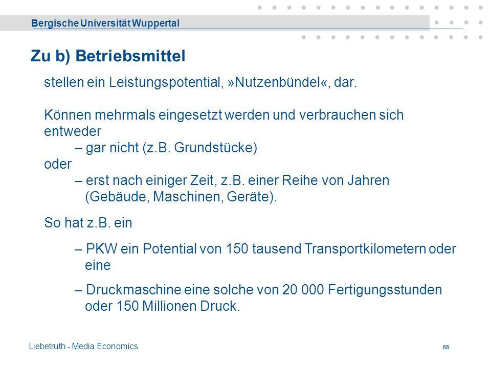 Bergische Universität Wuppertal Liebetruth - Media Economics 67 Zu a) Werkstoffe - RHB verbrauchen sich bei einmaligem Einsatz vollständig Rohstoffe s