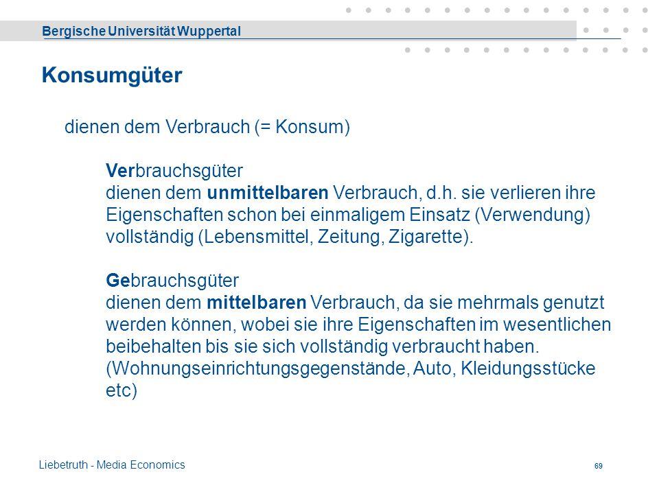 Bergische Universität Wuppertal Liebetruth - Media Economics 68 Zu b) Betriebsmittel stellen ein Leistungspotential, »Nutzenbündel«, dar. Können mehrm