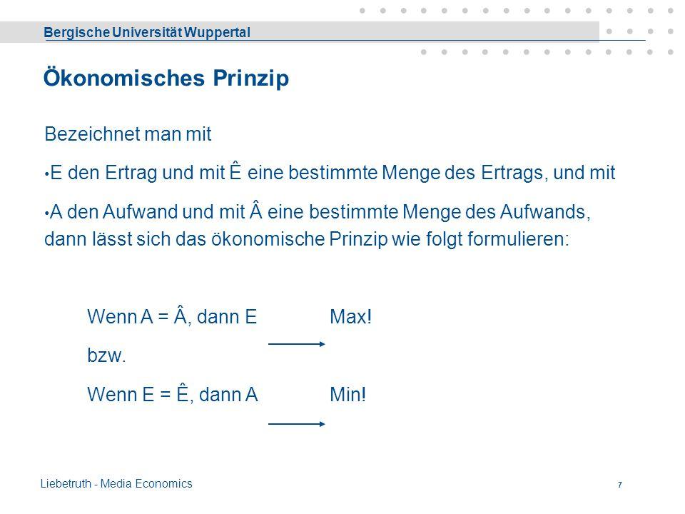 Bergische Universität Wuppertal Liebetruth - Media Economics 6 Gegenstand der Betriebswirtschaftslehre Die Betriebswirtschaftslehre ist eine selbststä