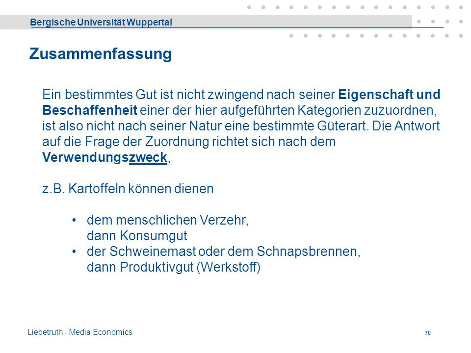 Bergische Universität Wuppertal Liebetruth - Media Economics 69 Konsumgüter dienen dem Verbrauch (= Konsum) Verbrauchsgüter dienen dem unmittelbaren V