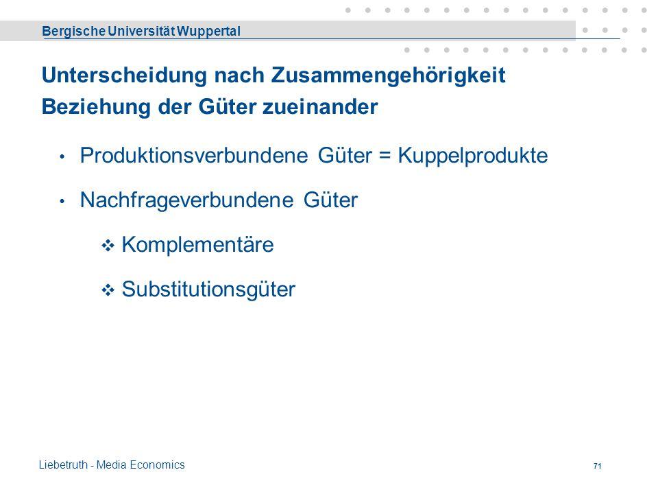 Bergische Universität Wuppertal Liebetruth - Media Economics 70 Zusammenfassung Ein bestimmtes Gut ist nicht zwingend nach seiner Eigenschaft und Besc