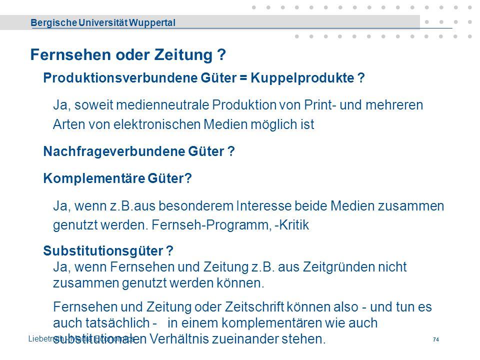 Bergische Universität Wuppertal Liebetruth - Media Economics 73 Nachfrageverbundene Güter Komplementäre Güter = Güter, die mit anderen zusammen verwen