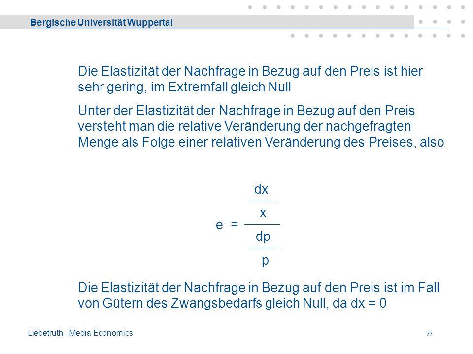 Bergische Universität Wuppertal Liebetruth - Media Economics 76 Unterscheidung der Güter nach Dringlichkeit der Nachfrage (FS) a)Lebensnotwendige Güte