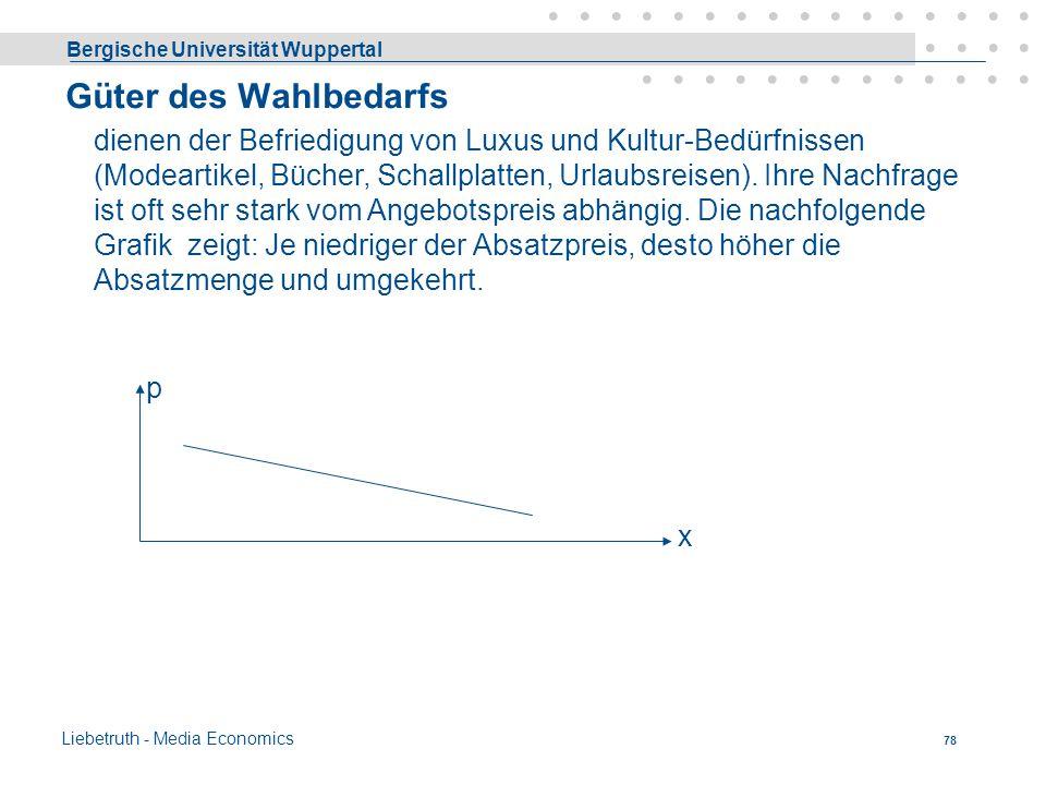 Bergische Universität Wuppertal Liebetruth - Media Economics 77 Die Elastizität der Nachfrage in Bezug auf den Preis ist hier sehr gering, im Extremfa