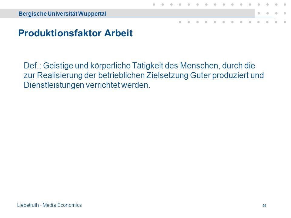 Bergische Universität Wuppertal Liebetruth - Media Economics 98 F. Produktionsfaktoren Unter einem Betrieb versteht man den Ort, an dem durch planvoll