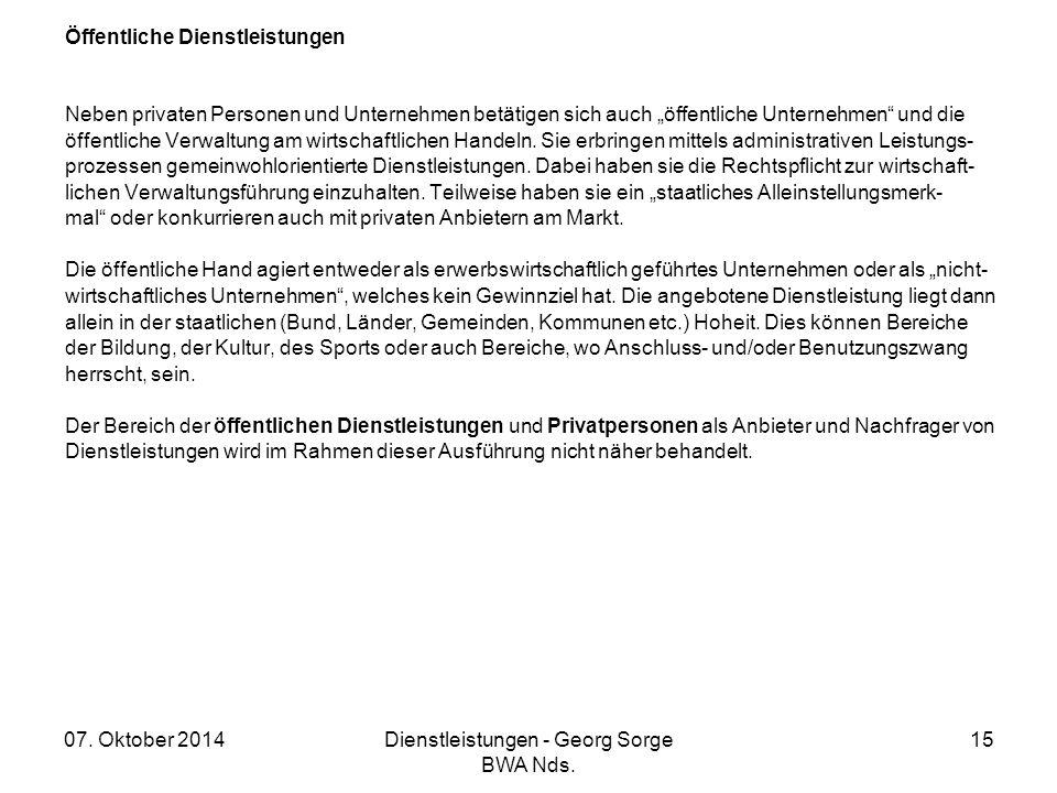 """07. Oktober 2014Dienstleistungen - Georg Sorge BWA Nds. 15 Öffentliche Dienstleistungen Neben privaten Personen und Unternehmen betätigen sich auch """"ö"""