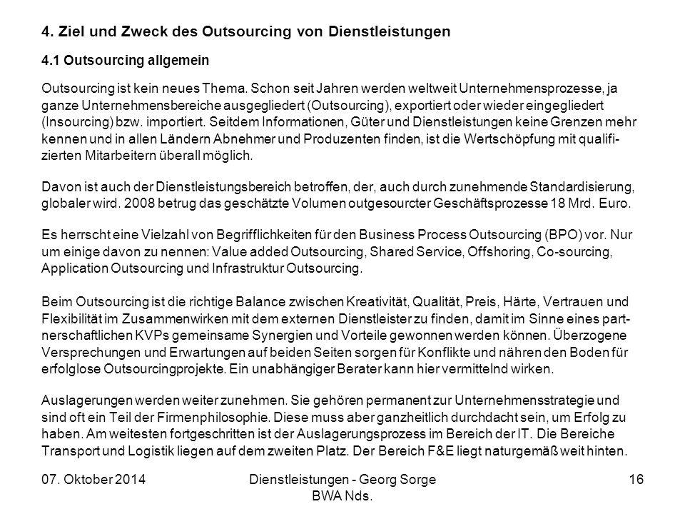 07. Oktober 2014Dienstleistungen - Georg Sorge BWA Nds. 16 4. Ziel und Zweck des Outsourcing von Dienstleistungen 4.1 Outsourcing allgemein Outsourcin