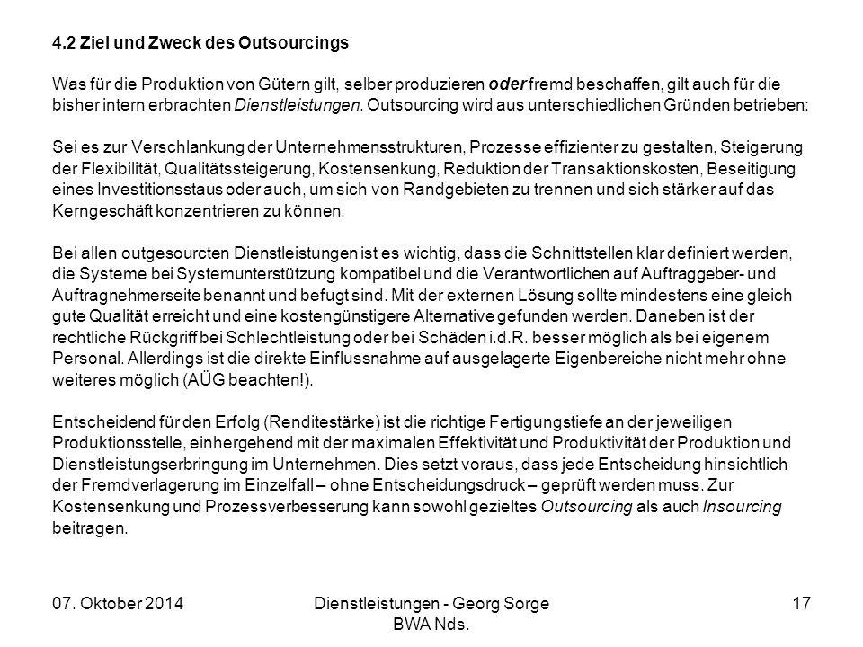 07. Oktober 2014Dienstleistungen - Georg Sorge BWA Nds. 17 4.2 Ziel und Zweck des Outsourcings Was für die Produktion von Gütern gilt, selber produzie