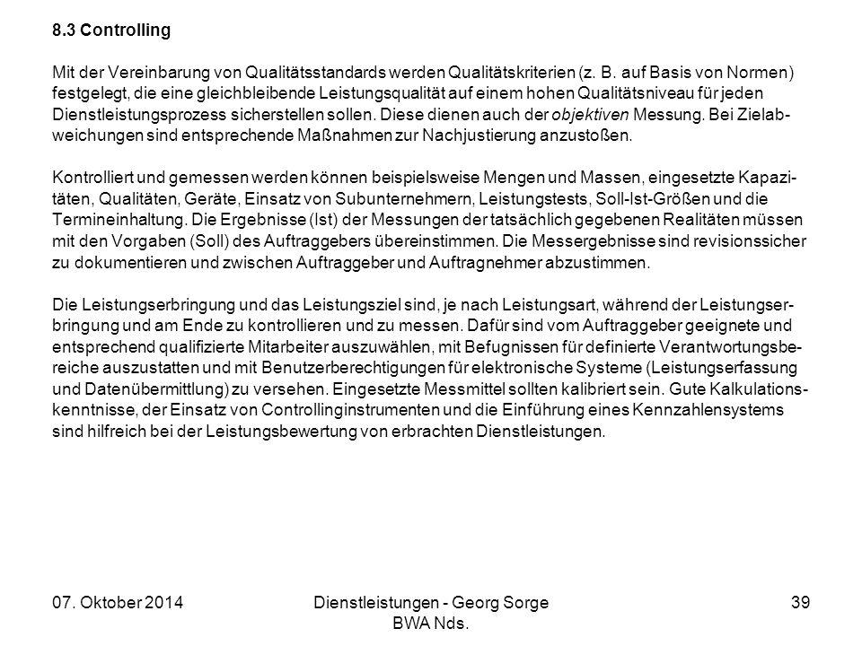 07. Oktober 2014Dienstleistungen - Georg Sorge BWA Nds. 39 8.3 Controlling Mit der Vereinbarung von Qualitätsstandards werden Qualitätskriterien (z. B