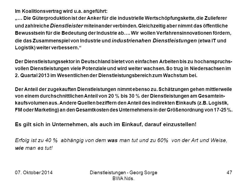 """07. Oktober 2014Dienstleistungen - Georg Sorge BWA Nds. 47 Im Koalitionsvertrag wird u.a. angeführt: """"… Die Güterproduktion ist der Anker für die indu"""