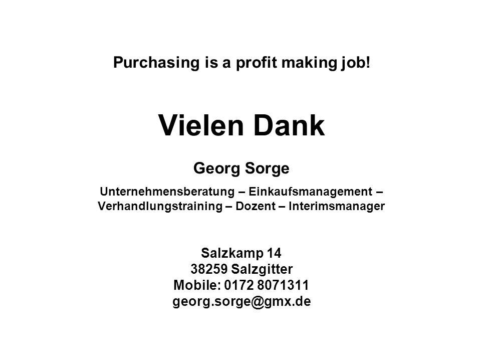 Purchasing is a profit making job! Vielen Dank Georg Sorge Unternehmensberatung – Einkaufsmanagement – Verhandlungstraining – Dozent – Interimsmanager