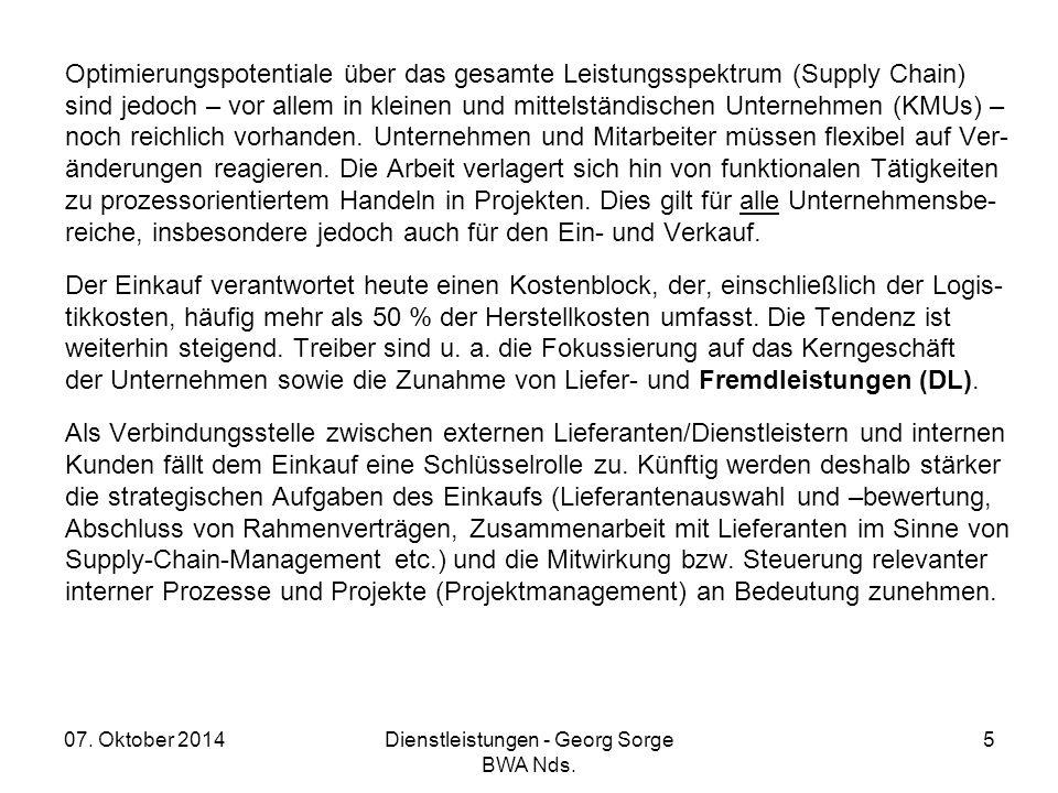 07. Oktober 2014Dienstleistungen - Georg Sorge BWA Nds. 5 Optimierungspotentiale über das gesamte Leistungsspektrum (Supply Chain) sind jedoch – vor a