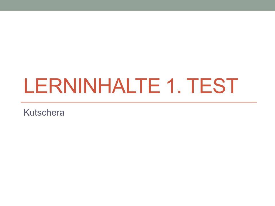 LERNINHALTE 1. TEST Kutschera
