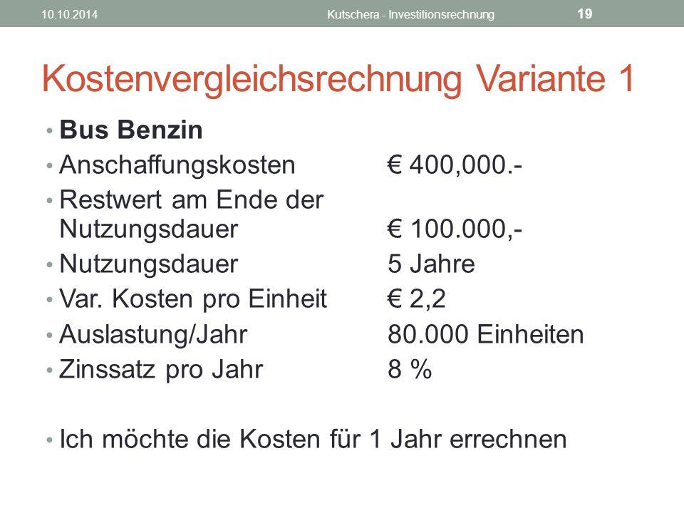 Kostenvergleichsrechnung Variante 1 Bus Benzin Anschaffungskosten€ 400,000.- Restwert am Ende der Nutzungsdauer€ 100.000,- Nutzungsdauer5 Jahre Var.