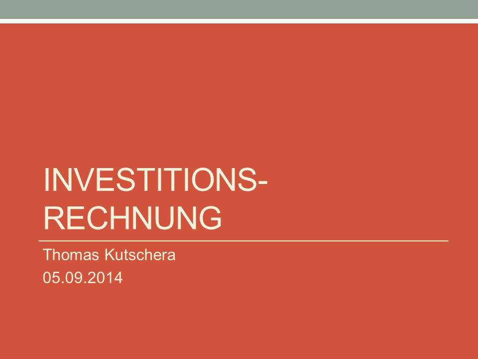 INVESTITIONS- RECHNUNG Thomas Kutschera 05.09.2014