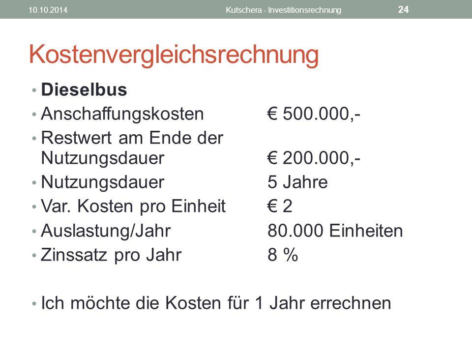 Kostenvergleichsrechnung Dieselbus Anschaffungskosten€ 500.000,- Restwert am Ende der Nutzungsdauer€ 200.000,- Nutzungsdauer5 Jahre Var.
