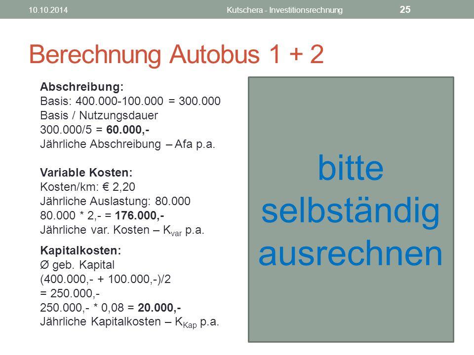Berechnung Autobus 1 + 2 Abschreibung: Basis: 500.000-200.000 = 300.000 Basis / Nutzungsdauer 300.000/5 = 60.000,- Jährliche Abschreibung – Afa p.a.