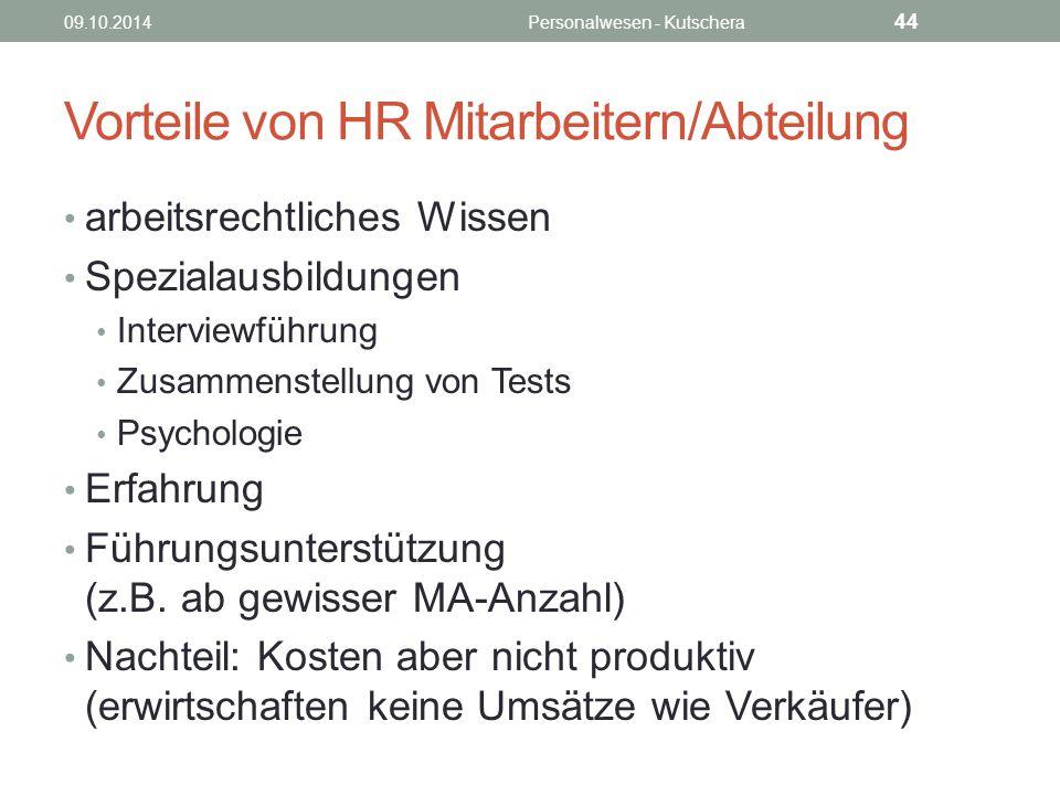 Vorteile von HR Mitarbeitern/Abteilung arbeitsrechtliches Wissen Spezialausbildungen Interviewführung Zusammenstellung von Tests Psychologie Erfahrung Führungsunterstützung (z.B.