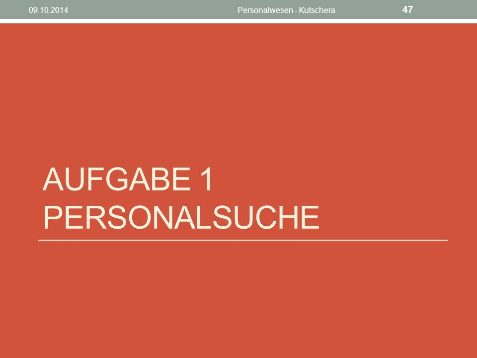 AUFGABE 1 PERSONALSUCHE 09.10.2014Personalwesen - Kutschera 47