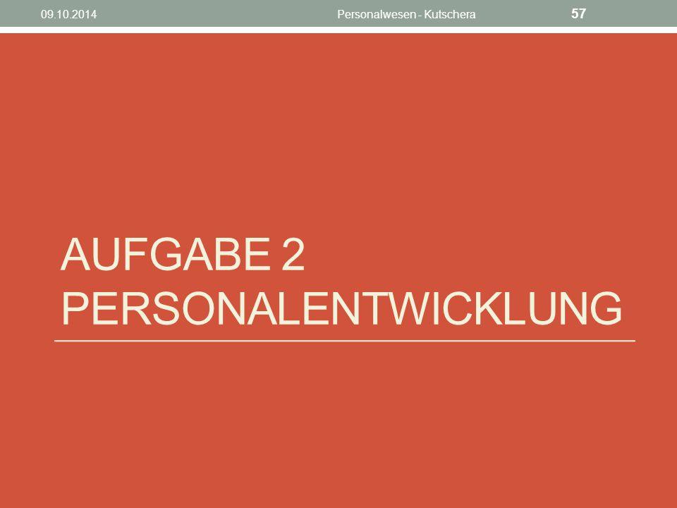 AUFGABE 2 PERSONALENTWICKLUNG 09.10.2014Personalwesen - Kutschera 57