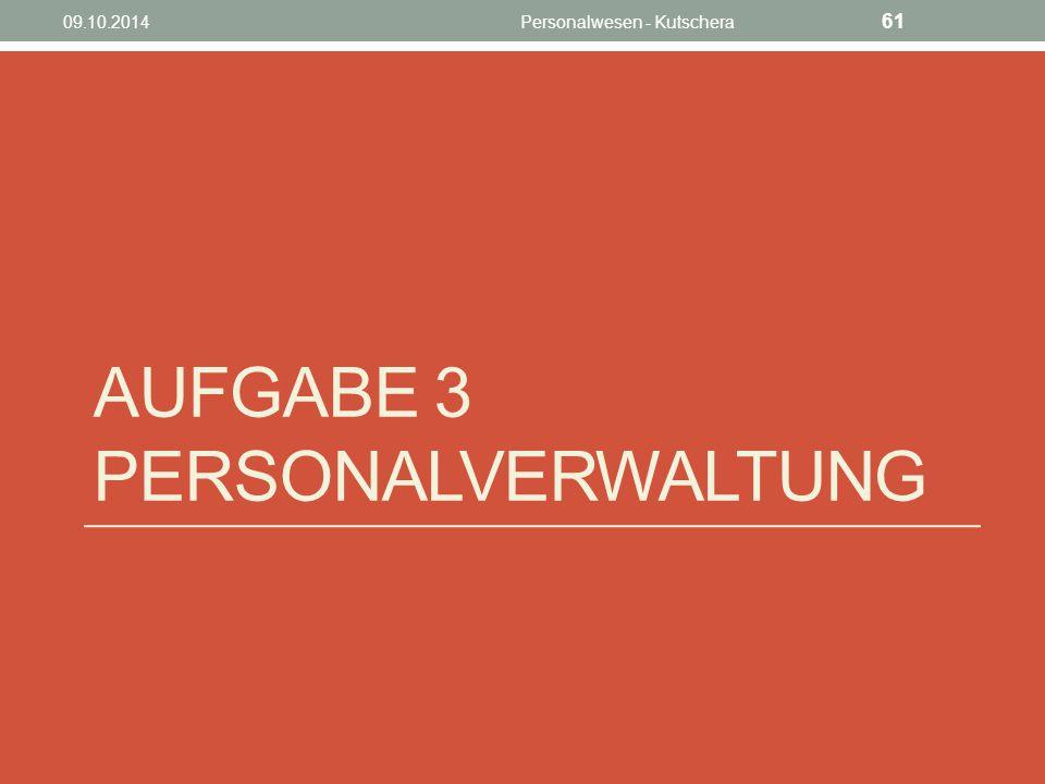 AUFGABE 3 PERSONALVERWALTUNG 09.10.2014Personalwesen - Kutschera 61