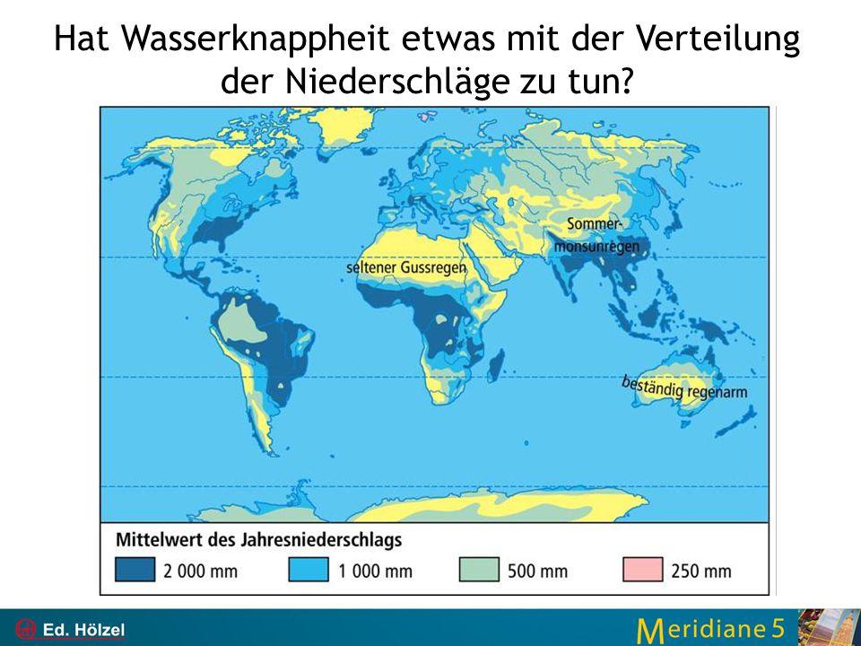 Hat Wasserknappheit etwas mit der Verteilung der Niederschläge zu tun?
