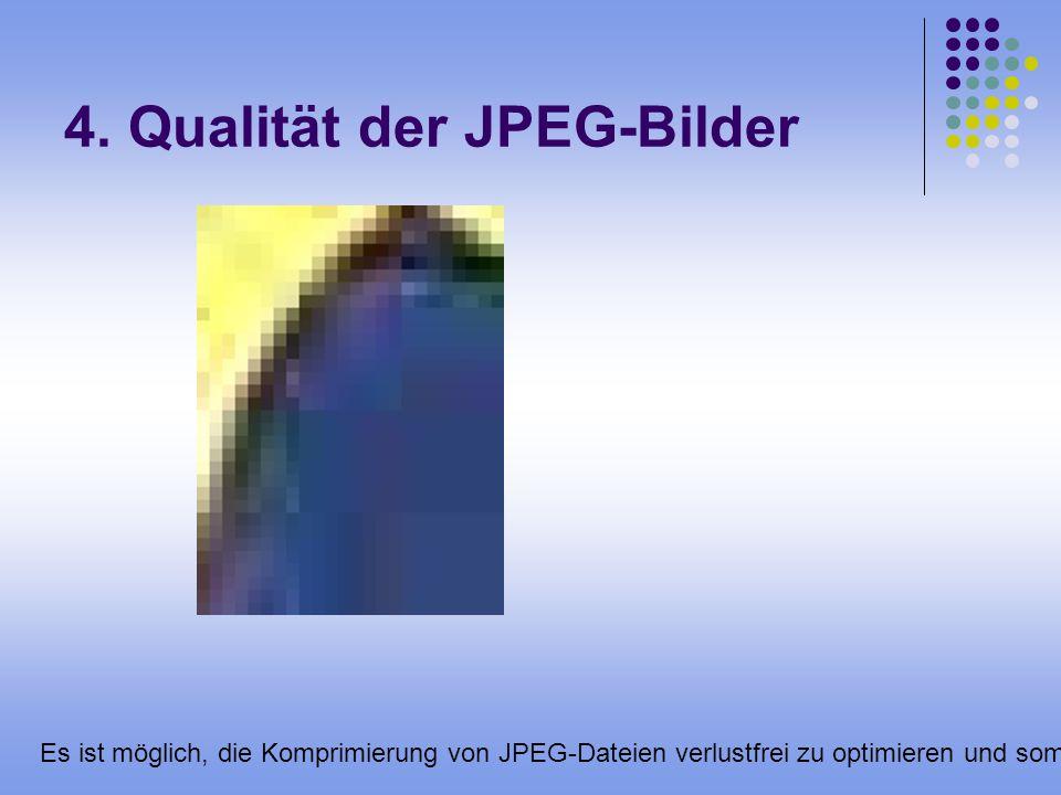 4. Qualität der JPEG-Bilder Es ist möglich, die Komprimierung von JPEG-Dateien verlustfrei zu optimieren und somit die Dateigröße etwas zu verringern