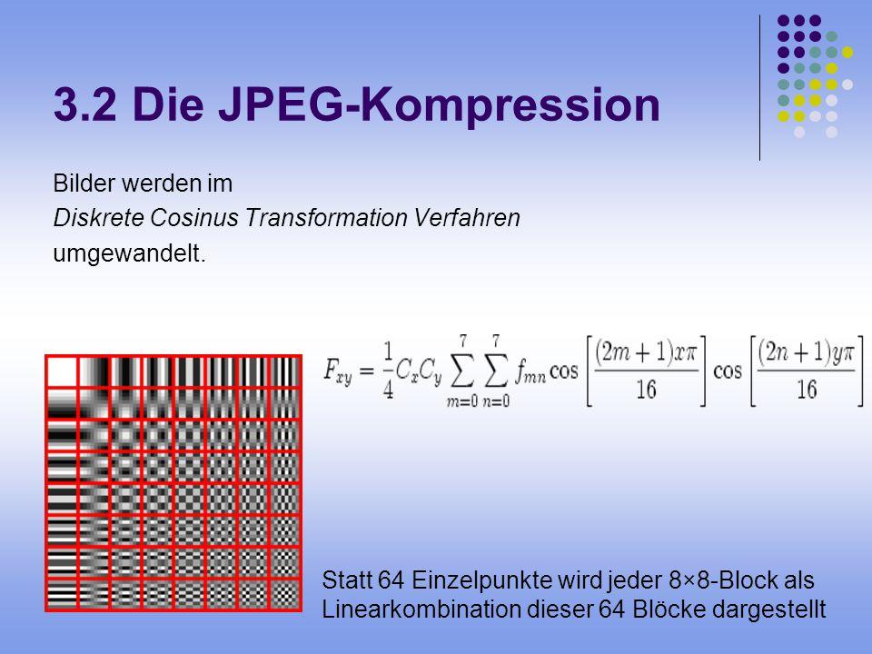 3.2 Die JPEG-Kompression Bilder werden im Diskrete Cosinus Transformation Verfahren umgewandelt. Statt 64 Einzelpunkte wird jeder 8×8-Block als Linear