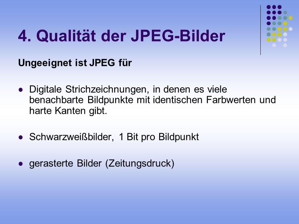 4. Qualität der JPEG-Bilder Ungeeignet ist JPEG für Digitale Strichzeichnungen, in denen es viele benachbarte Bildpunkte mit identischen Farbwerten un