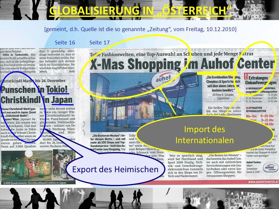 """Seite 16Seite 17 Export des Heimischen Import des Internationalen GLOBALISIERUNG IN """"ÖSTERREICH"""" [gemeint, d.h. Quelle ist die so genannte """"Zeitung"""","""