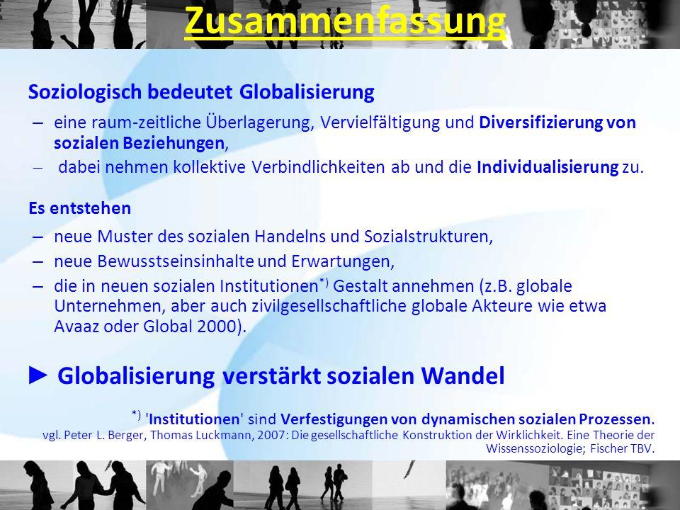 Soziologisch bedeutet Globalisierung – eine raum-zeitliche Überlagerung, Vervielfältigung und Diversifizierung von sozialen Beziehungen,  dabei nehme