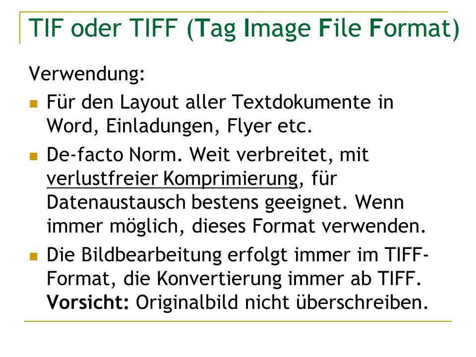 TIF oder TIFF (Tag Image File Format) Verwendung: Für den Layout aller Textdokumente in Word, Einladungen, Flyer etc. De-facto Norm. Weit verbreitet,