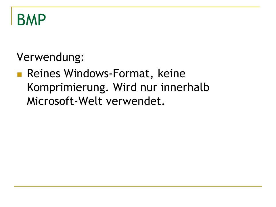 BMP Verwendung: Reines Windows-Format, keine Komprimierung. Wird nur innerhalb Microsoft-Welt verwendet.