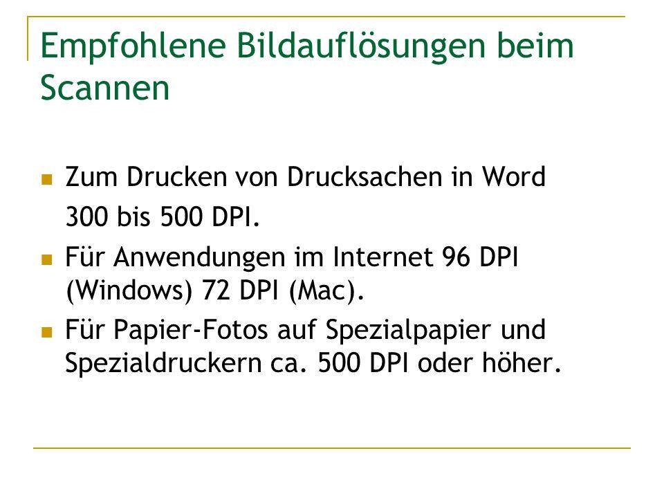 Empfohlene Bildauflösungen beim Scannen Zum Drucken von Drucksachen in Word 300 bis 500 DPI. Für Anwendungen im Internet 96 DPI (Windows) 72 DPI (Mac)