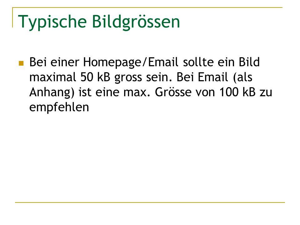Typische Bildgrössen Bei einer Homepage/Email sollte ein Bild maximal 50 kB gross sein. Bei Email (als Anhang) ist eine max. Grösse von 100 kB zu empf