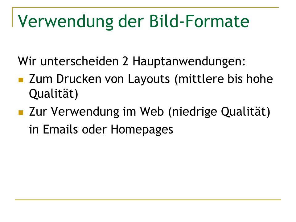 Verwendung der Bild-Formate Wir unterscheiden 2 Hauptanwendungen: Zum Drucken von Layouts (mittlere bis hohe Qualität) Zur Verwendung im Web (niedrige