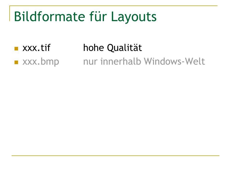 Bildformate für Layouts xxx.tifhohe Qualität xxx.bmpnur innerhalb Windows-Welt