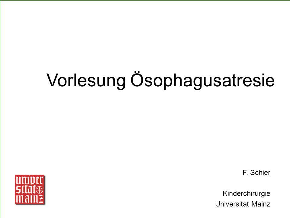 Vorlesung Ösophagusatresie F. Schier Kinderchirurgie Universität Mainz