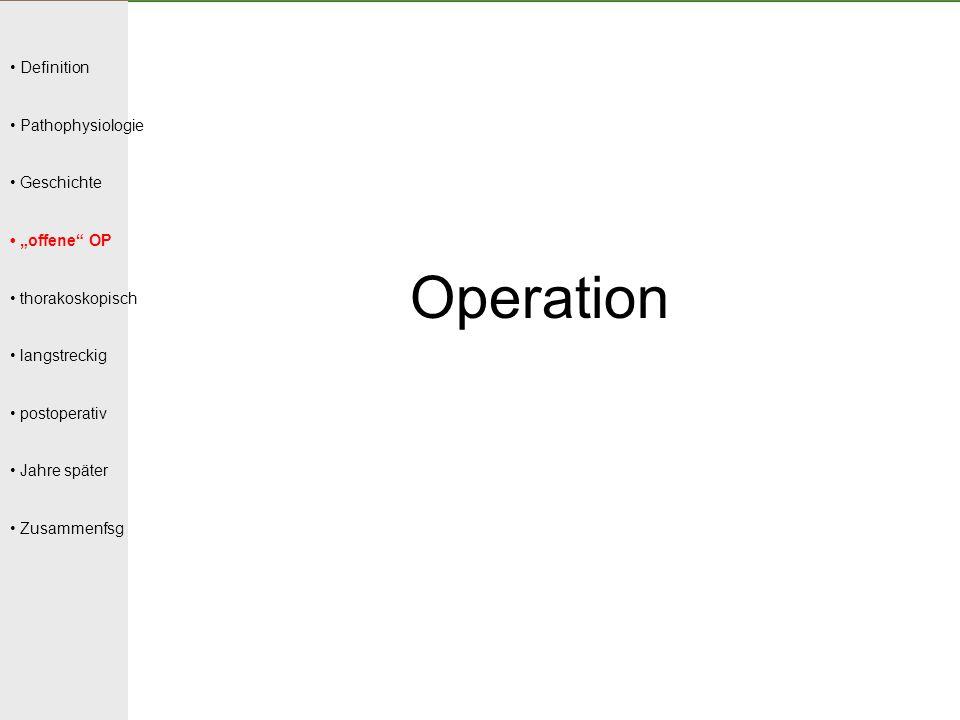 """Definition Pathophysiologie Geschichte """"offene"""" OP thorakoskopisch langstreckig postoperativ Jahre später Zusammenfsg Operation"""
