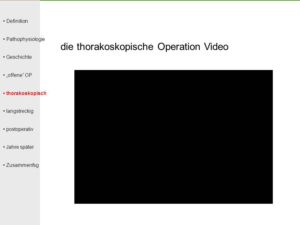 """Definition Pathophysiologie Geschichte """"offene"""" OP thorakoskopisch langstreckig postoperativ Jahre später Zusammenfsg die thorakoskopische Operation V"""